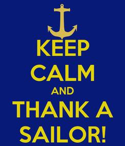 Poster: KEEP CALM AND THANK A SAILOR!