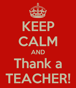 Poster: KEEP CALM AND Thank a TEACHER!