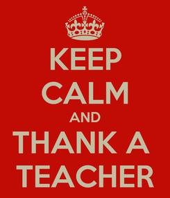 Poster: KEEP CALM AND THANK A  TEACHER