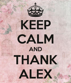 Poster: KEEP CALM AND THANK ALEX