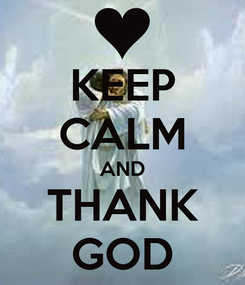 Poster: KEEP CALM AND THANK GOD