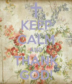 Poster: KEEP CALM AND THANK GOD!