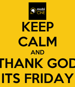 Poster: KEEP CALM AND THANK GOD ITS FRIDAY