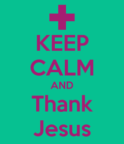 Poster: KEEP CALM AND Thank Jesus