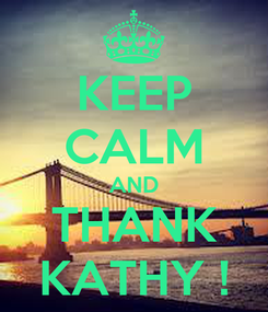Poster: KEEP CALM AND THANK KATHY !