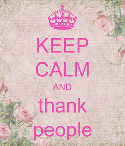 Poster: KEEP CALM AND thank people