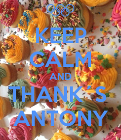 Poster: KEEP CALM AND THANK´S  ANTONY