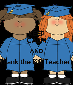 Poster: KEEP CALM AND Thank the KG Teachers