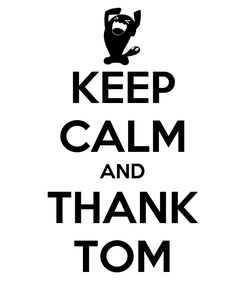 Poster: KEEP CALM AND THANK TOM
