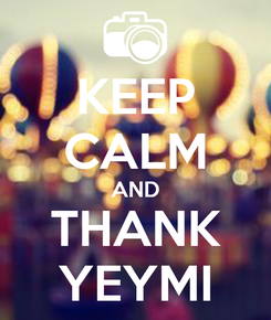 Poster: KEEP CALM AND THANK YEYMI
