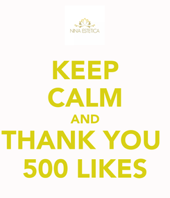 Poster: KEEP CALM AND THANK YOU  500 LIKES