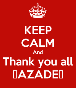Poster: KEEP CALM And Thank you all ❤AZADE❤