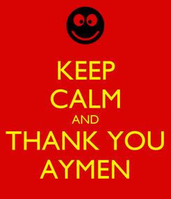 Poster: KEEP CALM AND THANK YOU AYMEN