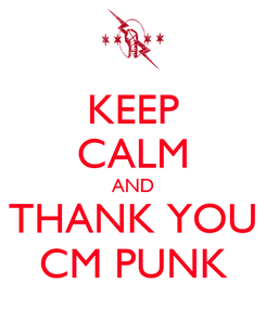 Poster: KEEP CALM AND THANK YOU CM PUNK