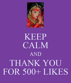 Poster: KEEP CALM AND THANK YOU FOR 500+ LIKES