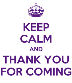 Poster: KEEP CALM AND THANK YOU FOR COMING