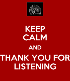 Poster: KEEP CALM AND THANK YOU FOR LISTENING