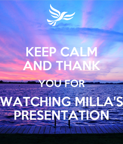 Poster: KEEP CALM AND THANK YOU FOR WATCHING MILLA'S PRESENTATION