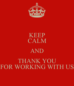 Poster: KEEP CALM AND THANK YOU FOR WORKING WITH US