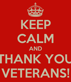Poster: KEEP CALM AND THANK YOU VETERANS!