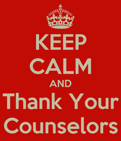 Poster: KEEP CALM AND Thank Your Counselors