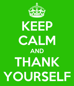 Poster: KEEP CALM AND THANK YOURSELF