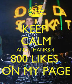 Poster: KEEP  CALM AND THANKS 4  800 LIKES  ON MY PAGE