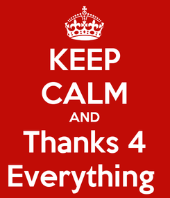 Poster: KEEP CALM AND Thanks 4 Everything