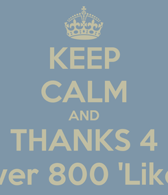 Poster: KEEP CALM AND THANKS 4 Over 800 'Likes'