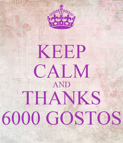 Poster: KEEP CALM AND THANKS 6000 GOSTOS