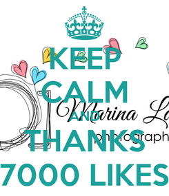 Poster: KEEP CALM AND THANKS 7000 LIKES