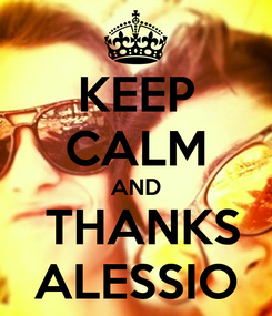 Poster: KEEP CALM AND      THANKS     ALESSIO