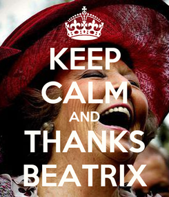 Poster: KEEP CALM AND THANKS BEATRIX