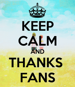 Poster: KEEP CALM AND THANKS  FANS