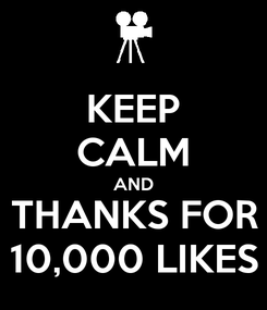 Poster: KEEP CALM AND THANKS FOR 10,000 LIKES