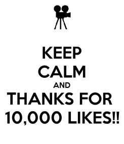 Poster: KEEP CALM AND THANKS FOR  10,000 LIKES!!