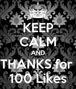 Poster: KEEP CALM AND THANKS for  100 Likes