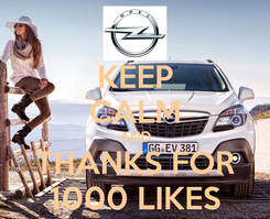 Poster: KEEP CALM AND THANKS FOR 1000 LIKES