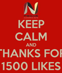 Poster: KEEP CALM AND THANKS FOR 1500 LIKES
