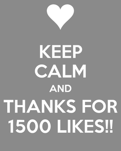 Poster: KEEP CALM AND THANKS FOR 1500 LIKES!!