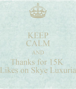 Poster: KEEP CALM AND Thanks for 15K  Likes on Skye Luxuria