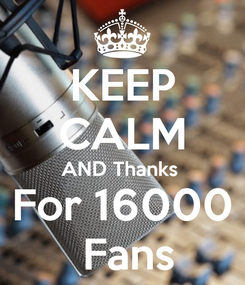 Poster: KEEP CALM AND Thanks  For 16000  Fans