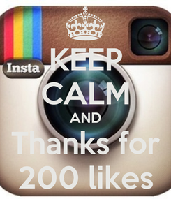 Poster: KEEP CALM AND Thanks for 200 likes