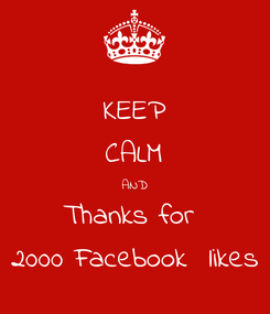 Poster: KEEP CALM AND Thanks for  2000 Facebook  likes
