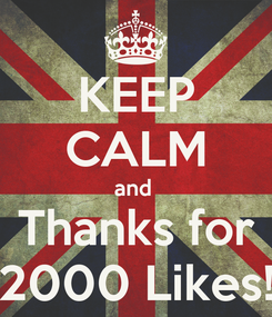 Poster: KEEP CALM and  Thanks for 2000 Likes!