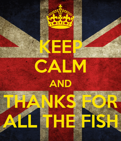 Poster: KEEP CALM AND THANKS FOR ALL THE FISH