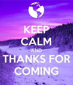 Poster: KEEP CALM AND THANKS FOR COMING