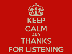 Poster: KEEP CALM AND THANKS FOR LISTENING