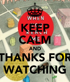 Poster: KEEP CALM AND THANKS FOR WATCHING