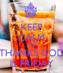 Poster: KEEP CALM AND THANKS GOD IS FRIDAY